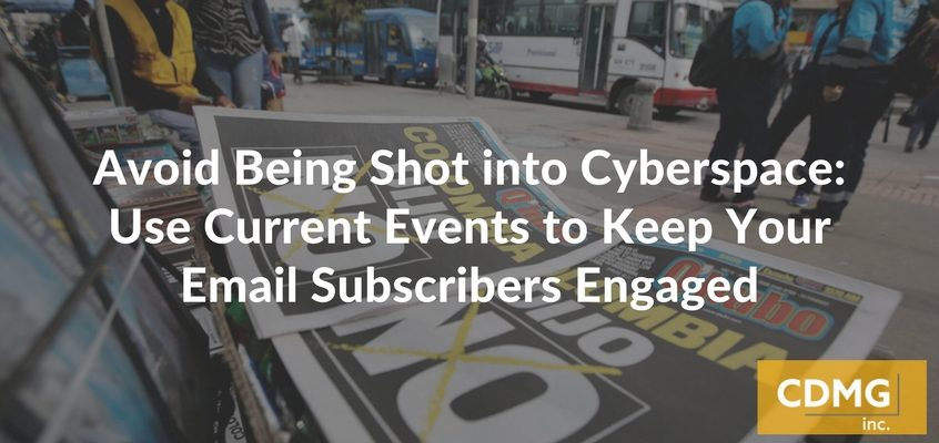 Avoid Being Shot into Cyberspace: Use Current Events to Keep Your Email Subscribers Engaged