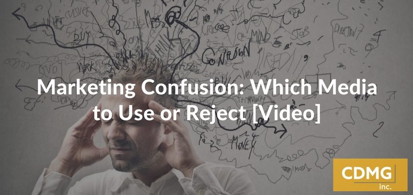 MarketingConfusion: WhichMedia to Use or Reject[Video]
