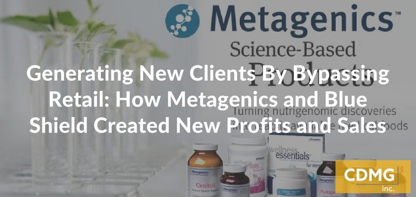 Generating New Clients By Bypassing Retail: How Metagenics and Blue Shield Created New Profits and Sales