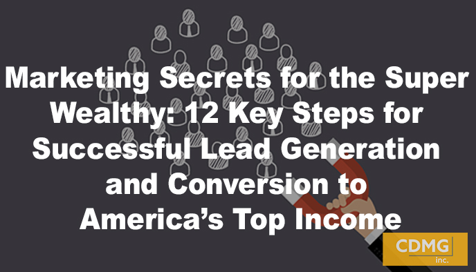 Marketing Secrets for the Super Wealthy: 12 Key Steps for Successful Lead Generation and Conversion to America's Top Income