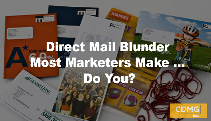 Direct Mail Blunder Most Marketers Make … Do You?