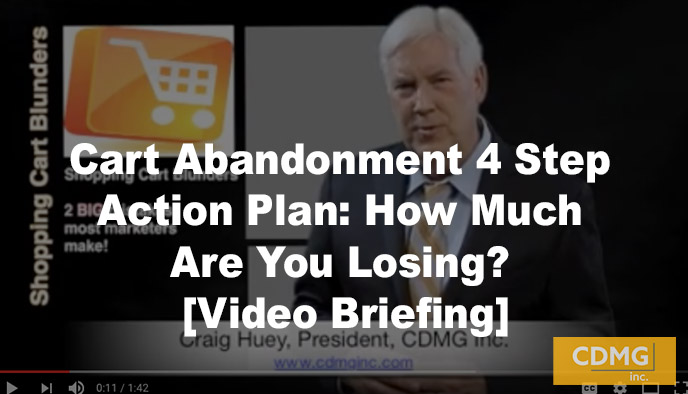 Cart Abandonment 4 Step Action Plan: How Much Are You Losing? [Video Briefing]