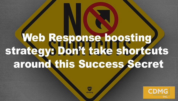 Web Response boosting strategy: Don't take shortcuts around this Success Secret