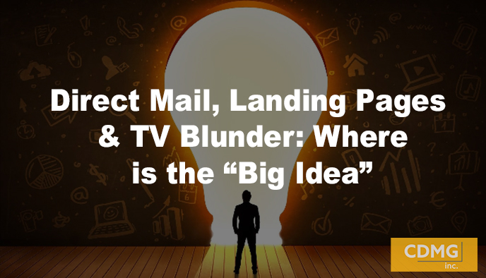 "Direct Mail, Landing Pages & TV Blunder: Where is the ""Big Idea"""