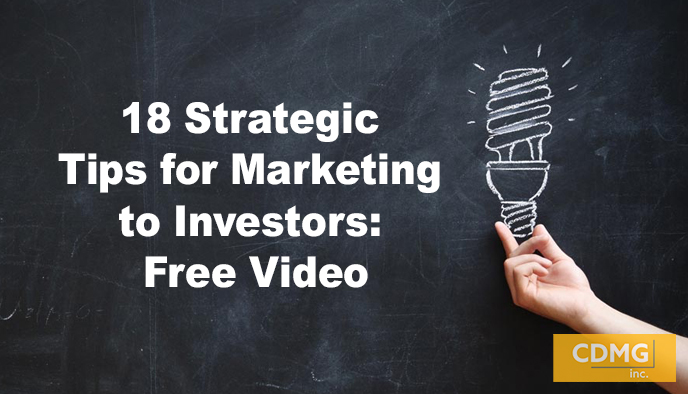 18 Strategic Tips for Marketing to Investors: Free Video