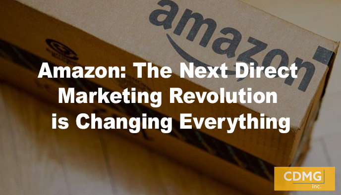 Amazon: The Next Direct Marketing Revolution is Changing Everything