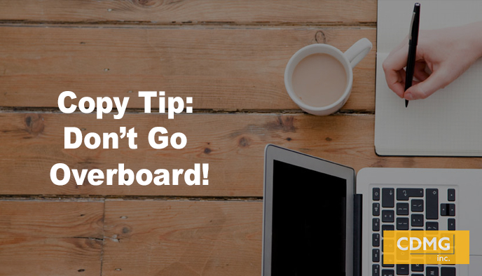 Copy Tip: Don't Go Overboard!
