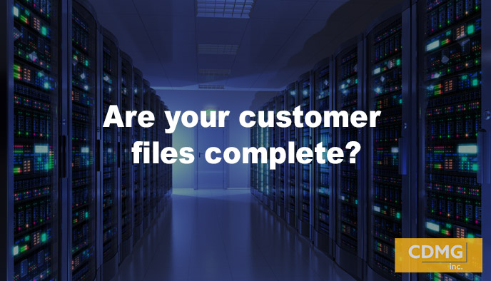 Are your customer files complete?
