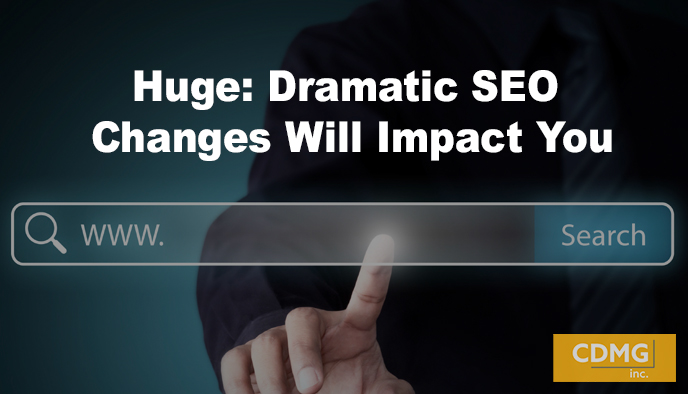 Huge: Dramatic SEO Changes Will Impact You