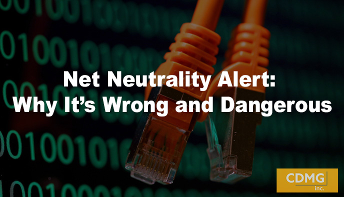 Net Neutrality Alert: Why It's Wrong and Dangerous