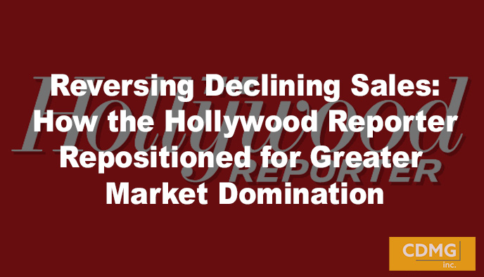 Reversing Declining Sales: How the Hollywood Reporter Repositioned for Greater Market Domination