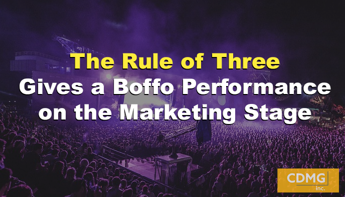 The Rule of Three Gives a Boffo Performance on the Marketing Stage