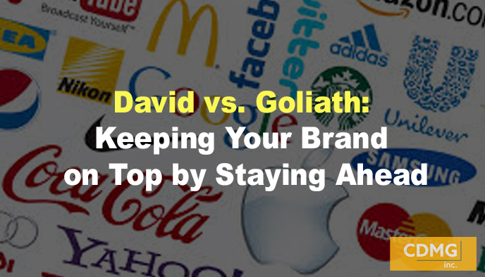David vs. Goliath: Keeping Your Brand on Top by Staying Ahead