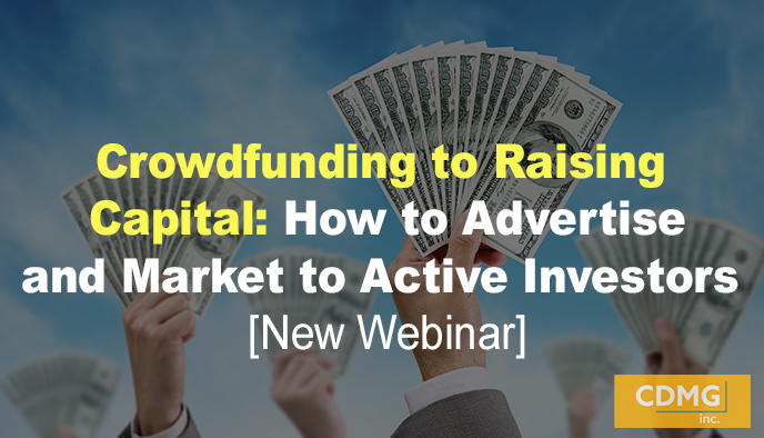 Crowdfunding to Raising Capital: How to Advertise and Market to Active Investors [New Webinar]