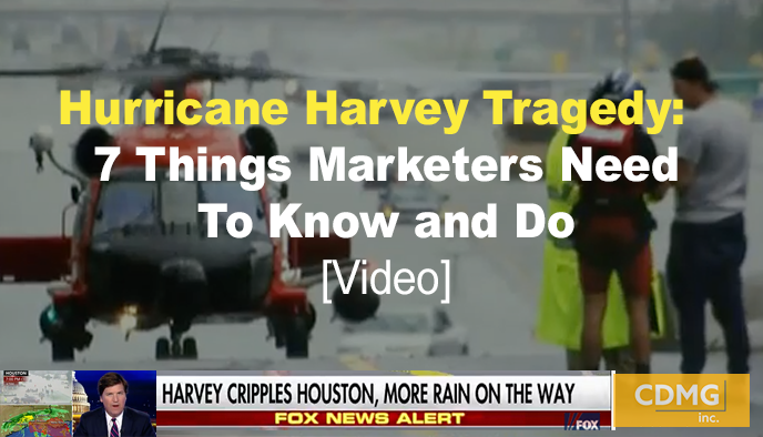 Presidents and Marketing Directors – Hurricane Harvey Tragedy: 7 Things Marketers Need to Know and Do [Video]