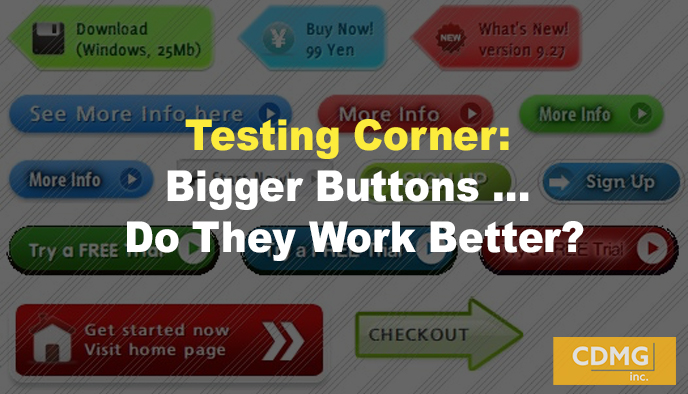 Testing Corner: Bigger Buttons … Do They Work Better?
