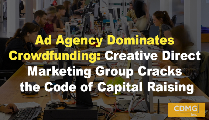 Ad Agency Dominates Crowdfunding: Creative Direct Marketing Group Cracks the Code of Capital Raising