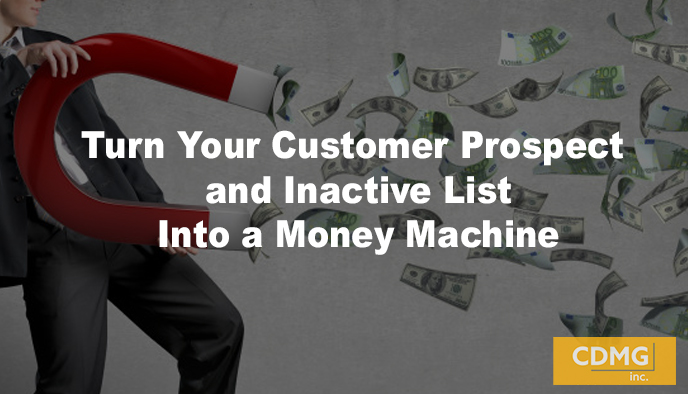 Turn Your Customer Prospect and Inactive List Into a Money Machine