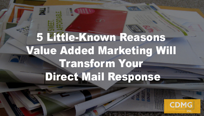 5 Little-Known Reasons Value Added Marketing Will Transform Your Direct Mail Response