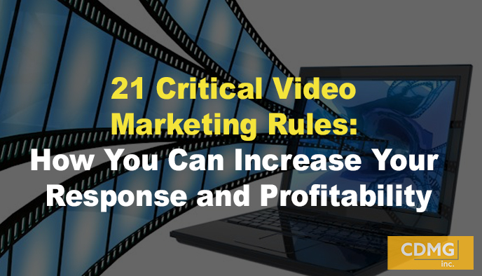 21 Critical Video Marketing Rules: How You Can Increase Your Response and Profitability