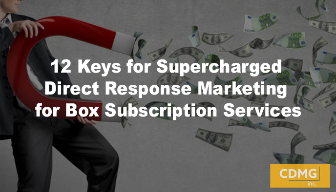 12 Keys for Supercharged Direct Response Marketing for Box Subscription Services
