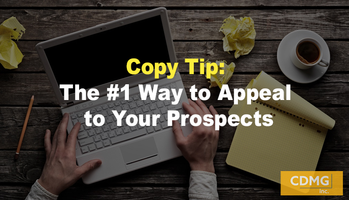 Copy Tip: The #1 Way to Appeal to Your Prospects