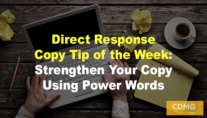 Direct Response Copy Tip of the Week: Strengthen Your Copy Using Power Words