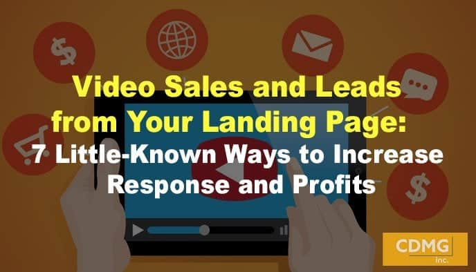 Video Sales and Leads from Your Landing Page: 7 Little-Known Ways to Increase Response and Profits
