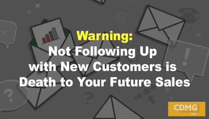 Warning: Not Following Up with New Customers is Death to Your Future Sales