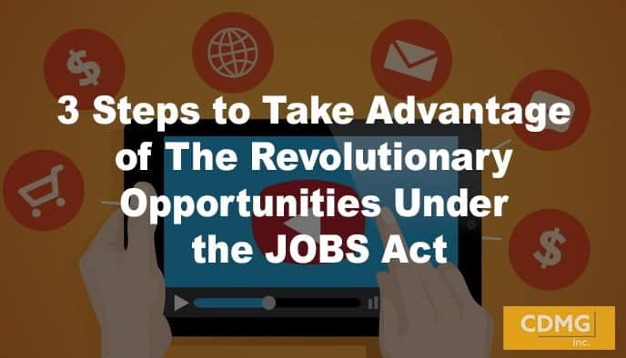 3 Steps to Take Advantage of The Revolutionary Opportunities Under the JOBS Act