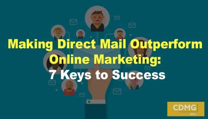 Making Direct Mail Outperform Online Marketing: 7 Keys to Success