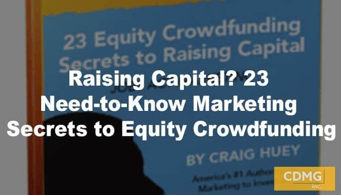 Raising Capital? 23 Need-to-Know Marketing Secrets to Equity Crowdfunding