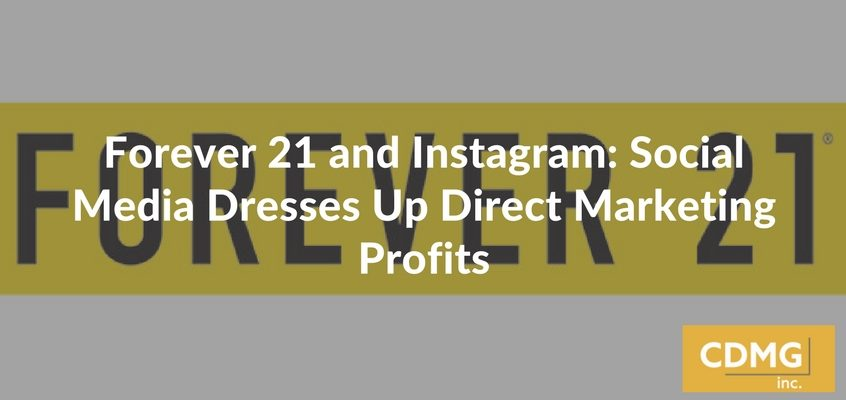 Forever 21 and Instagram: Social Media Dresses Up Direct Marketing Profits