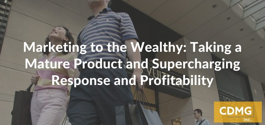 Marketing to the Wealthy: Taking a Mature Product and Supercharging Response and Profitability