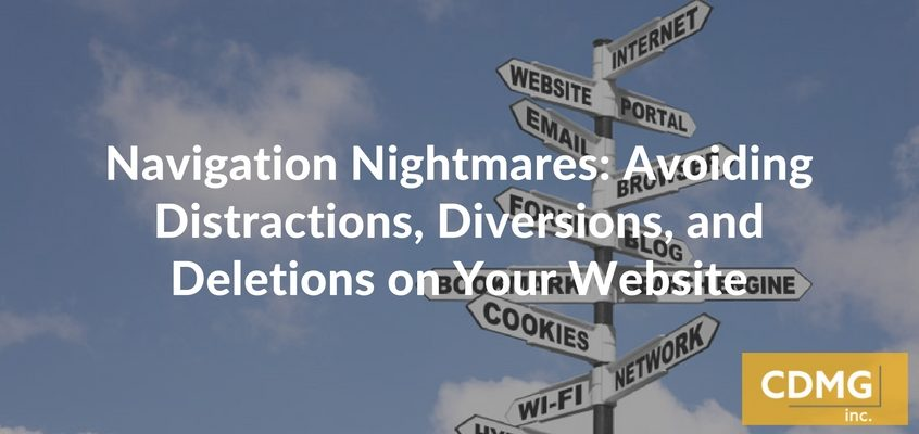 Navigation Nightmares: Avoiding Distractions, Diversions, and Deletions on Your Website