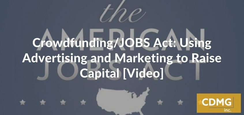Crowdfunding/JOBS Act: Using Advertising and Marketing to Raise Capital [Video]
