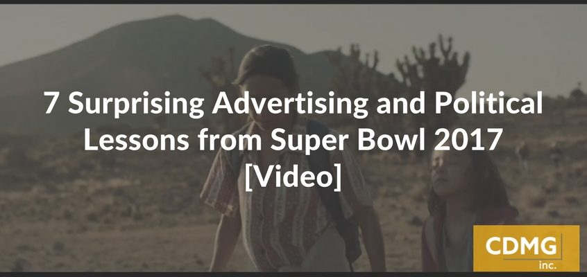 7 Surprising Advertising and Political Lessons from Super Bowl 2017 [Video]