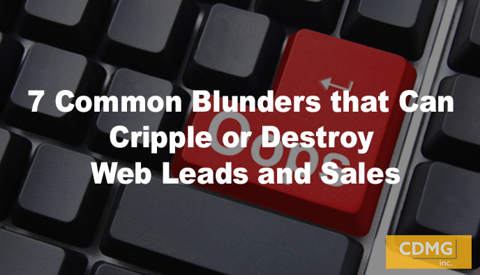 7 Common Blunders that Can Cripple or Destroy Web Leads and Sales