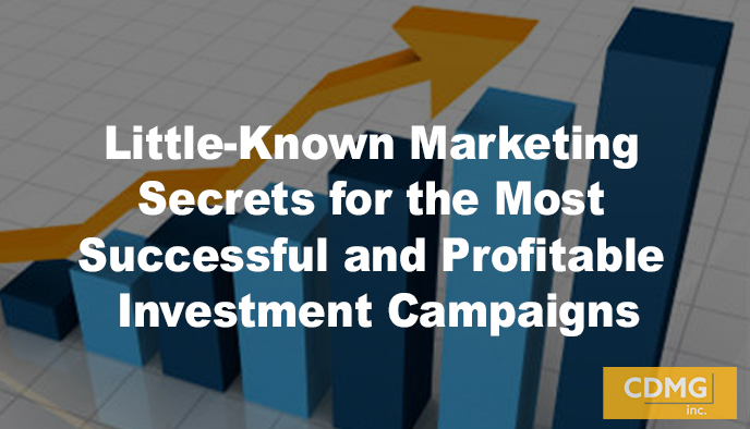 Little-Known Marketing Secrets for the Most Successful and Profitable Investment Campaigns