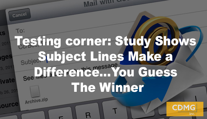 Testing corner: Study Shows Subject Lines Make a Difference…You Guess The Winner