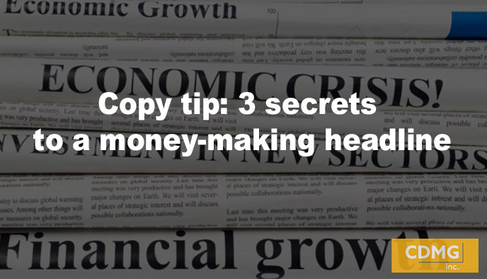 Copy tip: 3 Secrets to a Money-Making Headline