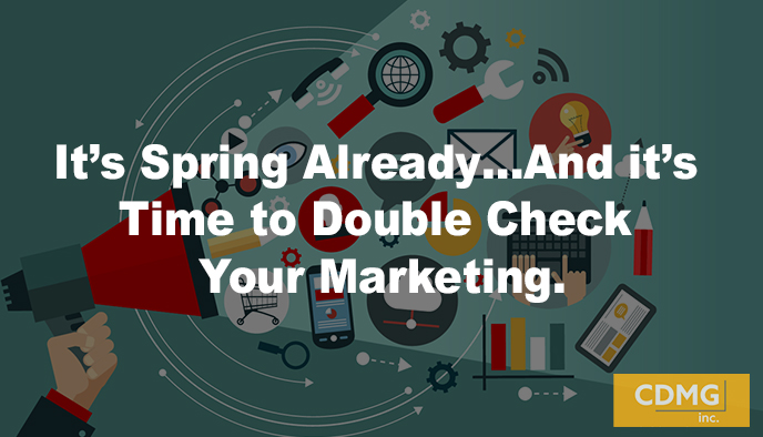 It's Spring Already…And it's Time to Double Check Your Marketing.