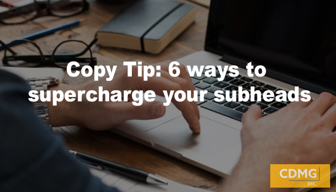 Copy Tip: 6 ways to supercharge your subheads