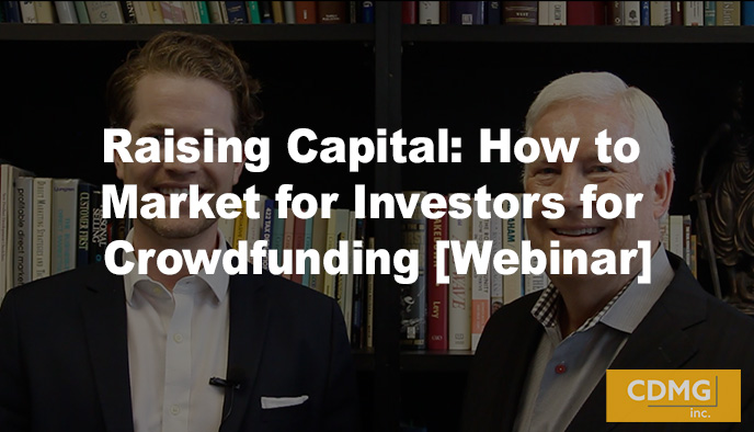 Raising Capital: How to Market for Investors for Crowdfunding [Webinar]
