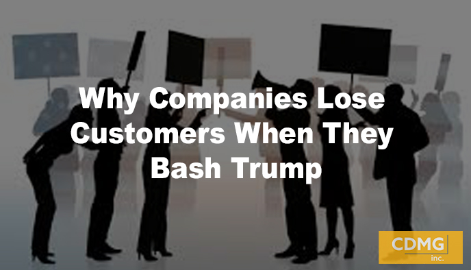 Why Companies Lose Customers When They Bash Trump