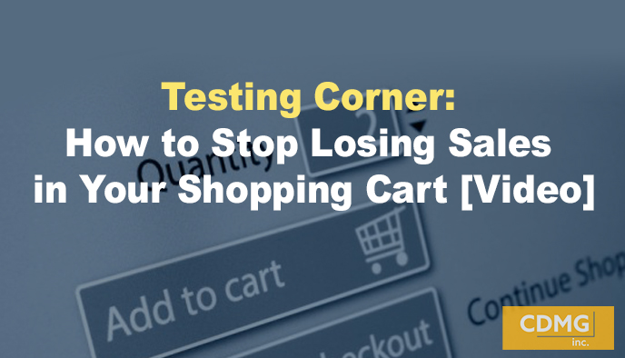 Testing Corner: How to Stop Losing Sales in Your Shopping Cart [Video]