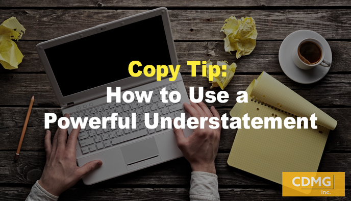 Copy Tip: How to Use a Powerful Understatement