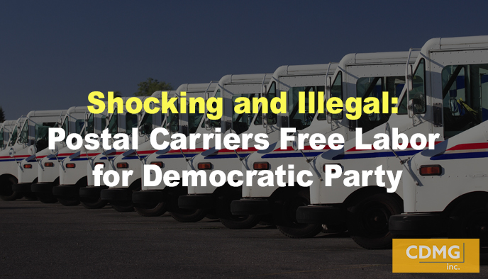Shocking and Illegal: Postal Carriers Free Labor for Democratic Party