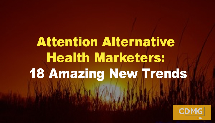 Attention Alternative Health Marketers: 18 Amazing New Trends