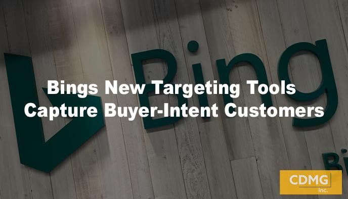Bings New Targeting Tools Capture Buyer-Intent Customers